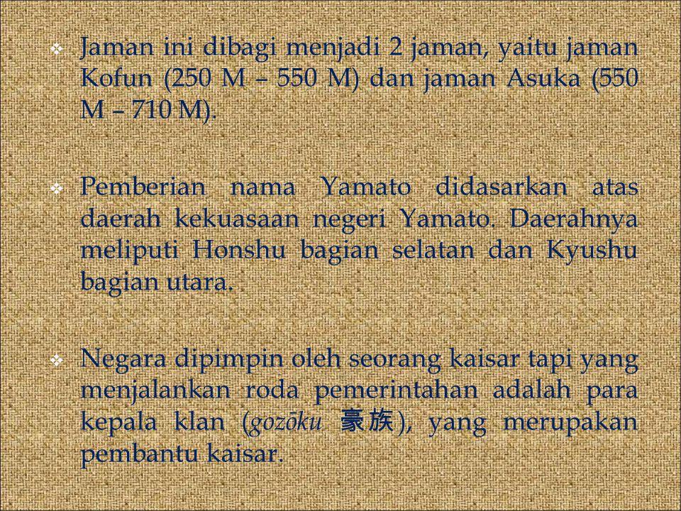 Jaman ini dibagi menjadi 2 jaman, yaitu jaman Kofun (250 M – 550 M) dan jaman Asuka (550 M – 710 M).