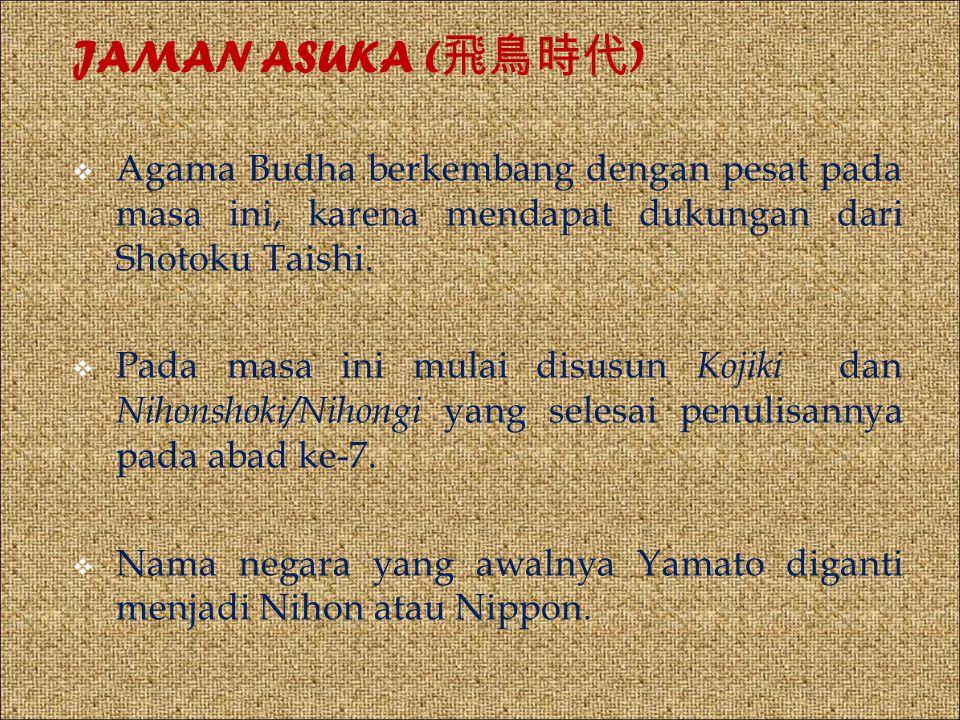 JAMAN ASUKA (飛鳥時代) Agama Budha berkembang dengan pesat pada masa ini, karena mendapat dukungan dari Shotoku Taishi.