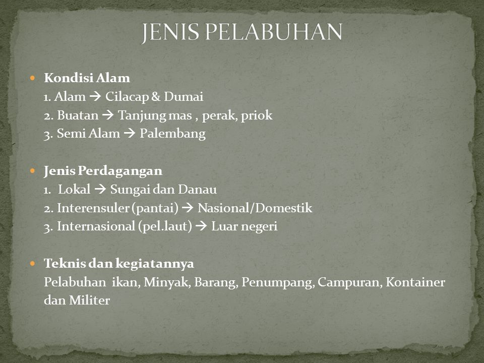 JENIS PELABUHAN Kondisi Alam 1. Alam  Cilacap & Dumai