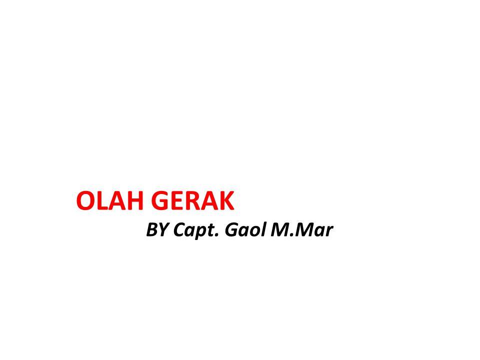 OLAH GERAK BY Capt. Gaol M.Mar