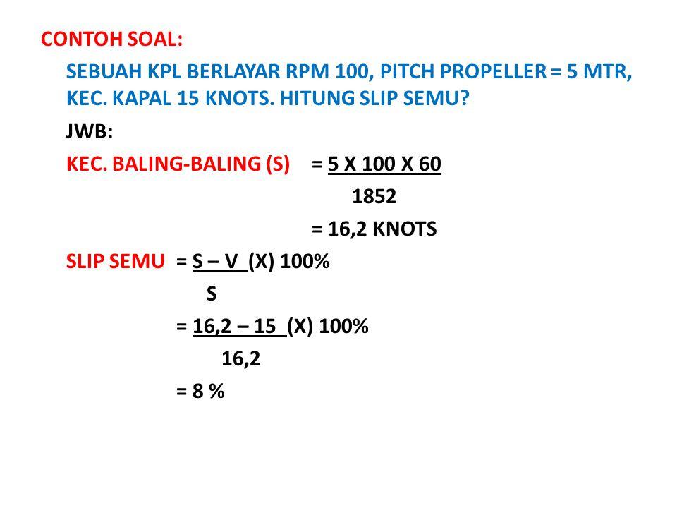 CONTOH SOAL: SEBUAH KPL BERLAYAR RPM 100, PITCH PROPELLER = 5 MTR, KEC