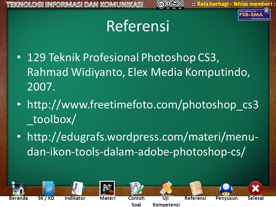 Referensi 129 Teknik Profesional Photoshop CS3, Rahmad Widiyanto, Elex Media Komputindo, 2007. http://www.freetimefoto.com/photoshop_cs3_toolbox/