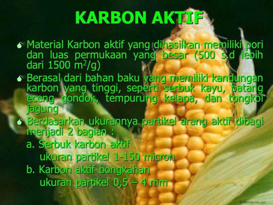 KARBON AKTIF Material Karbon aktif yang dihasilkan memiliki pori dan luas permukaan yang besar (500 s.d lebih dari 1500 m2/g)