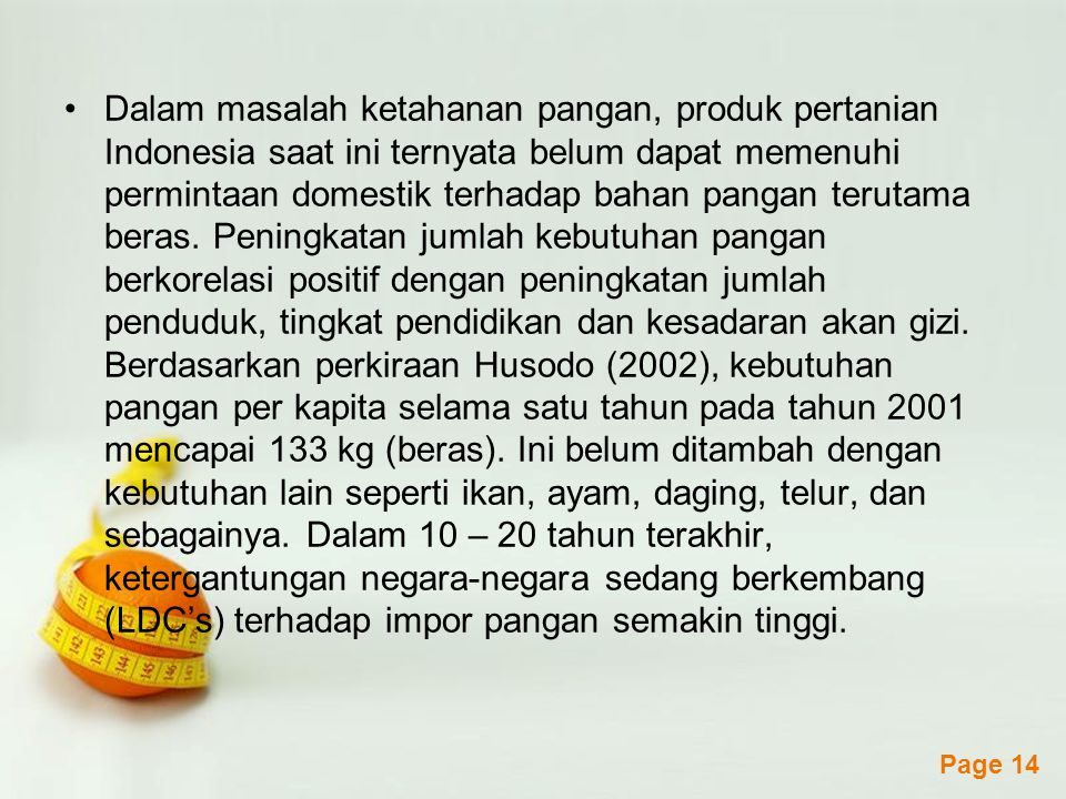 Dalam masalah ketahanan pangan, produk pertanian Indonesia saat ini ternyata belum dapat memenuhi permintaan domestik terhadap bahan pangan terutama beras.