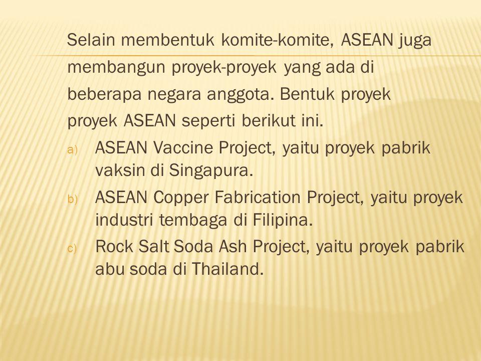 Selain membentuk komite-komite, ASEAN juga