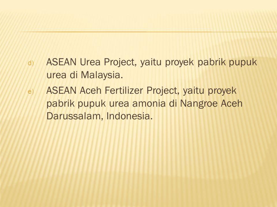 ASEAN Urea Project, yaitu proyek pabrik pupuk urea di Malaysia.