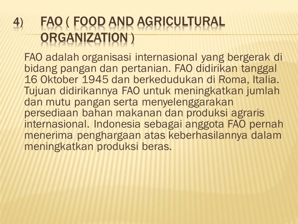 FAO ( Food and Agricultural Organization )