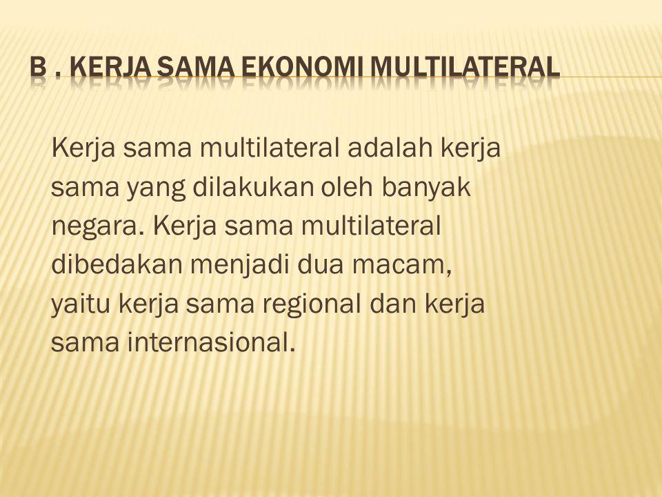 b . Kerja Sama Ekonomi Multilateral