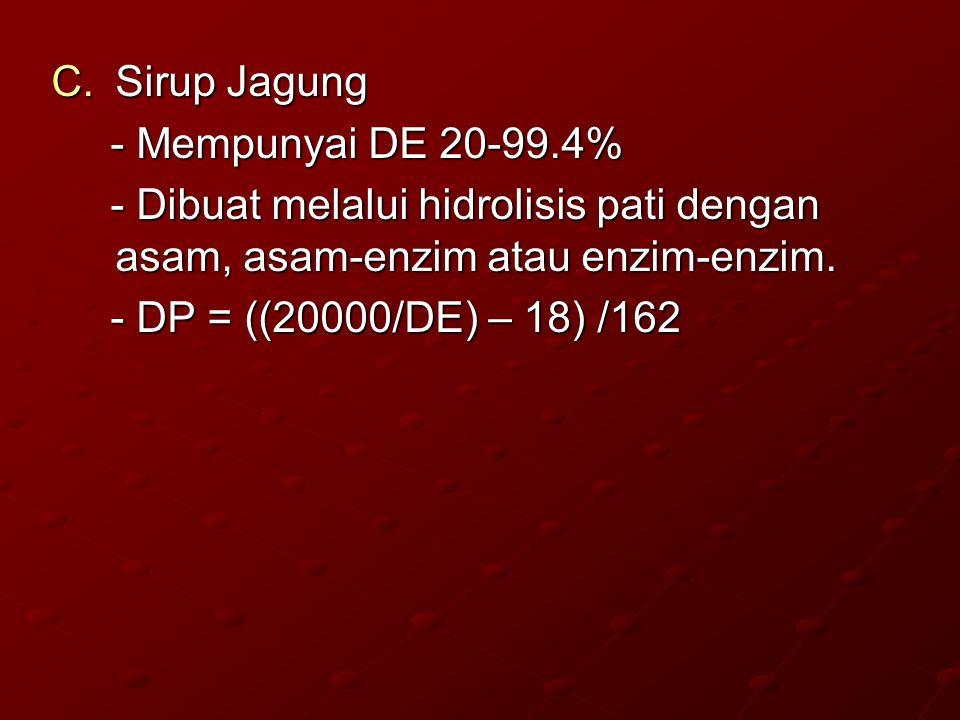 Sirup Jagung - Mempunyai DE 20-99.4% - Dibuat melalui hidrolisis pati dengan asam, asam-enzim atau enzim-enzim.