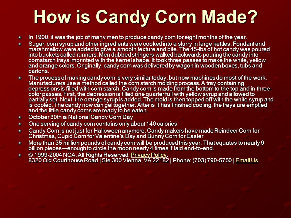 How is Candy Corn Made In 1900, it was the job of many men to produce candy corn for eight months of the year.
