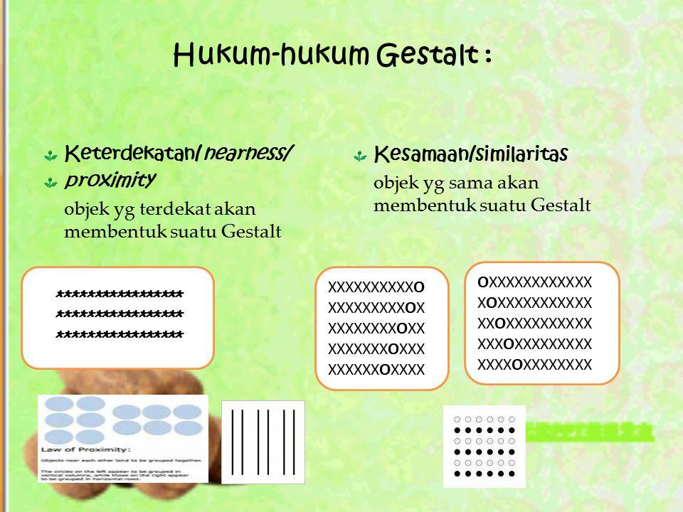 Hukum-hukum Gestalt : Kesamaan/similaritas Keterdekatan/nearness/