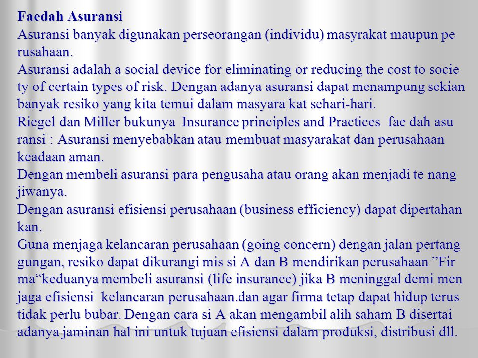 Faedah Asuransi Asuransi banyak digunakan perseorangan (individu) masyrakat maupun pe rusahaan.