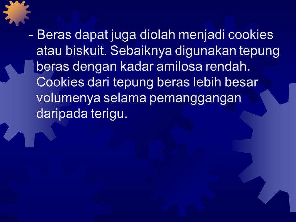 - Beras dapat juga diolah menjadi cookies atau biskuit