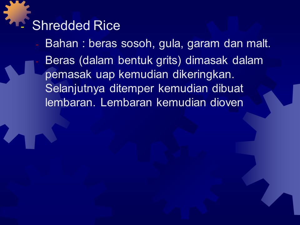 Shredded Rice Bahan : beras sosoh, gula, garam dan malt.
