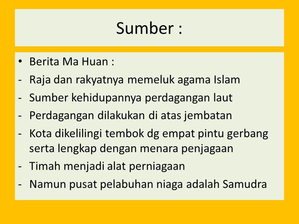 Sumber : Berita Ma Huan : Raja dan rakyatnya memeluk agama Islam