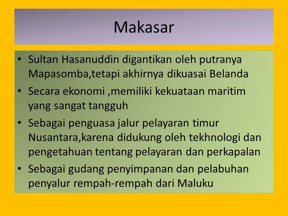 Makasar Sultan Hasanuddin digantikan oleh putranya Mapasomba,tetapi akhirnya dikuasai Belanda.