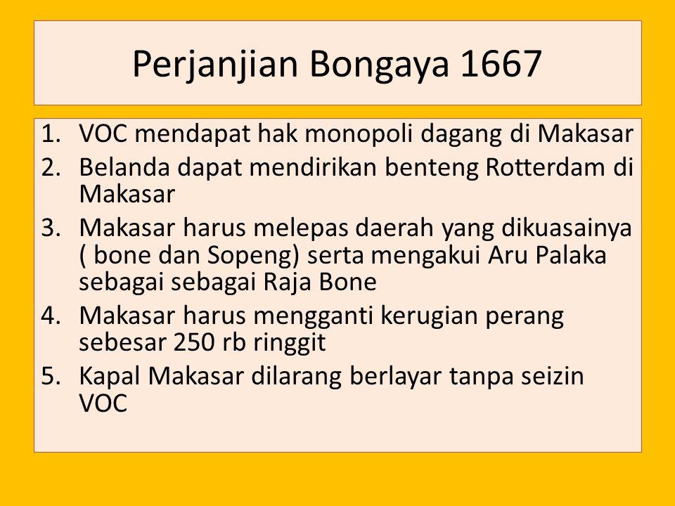 Perjanjian Bongaya 1667 VOC mendapat hak monopoli dagang di Makasar
