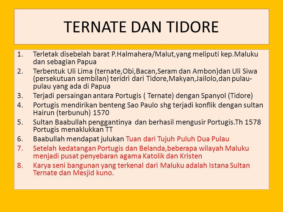 TERNATE DAN TIDORE Terletak disebelah barat P.Halmahera/Malut,yang meliputi kep.Maluku dan sebagian Papua.