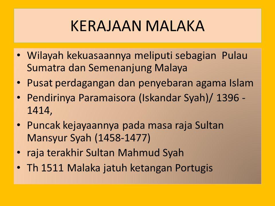 KERAJAAN MALAKA Wilayah kekuasaannya meliputi sebagian Pulau Sumatra dan Semenanjung Malaya. Pusat perdagangan dan penyebaran agama Islam.