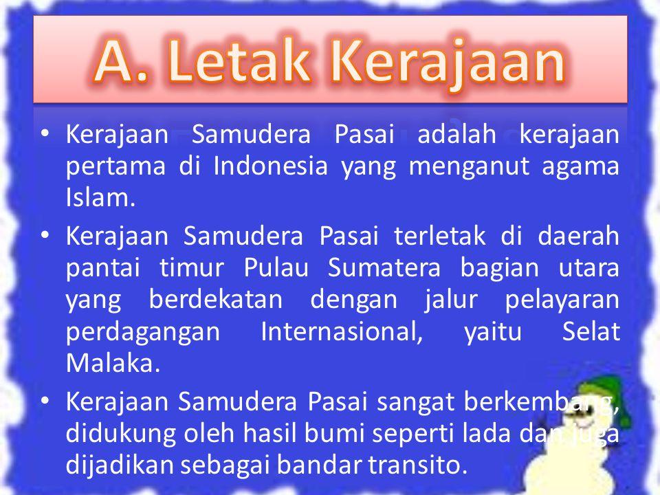 A. Letak Kerajaan Kerajaan Samudera Pasai adalah kerajaan pertama di Indonesia yang menganut agama Islam.