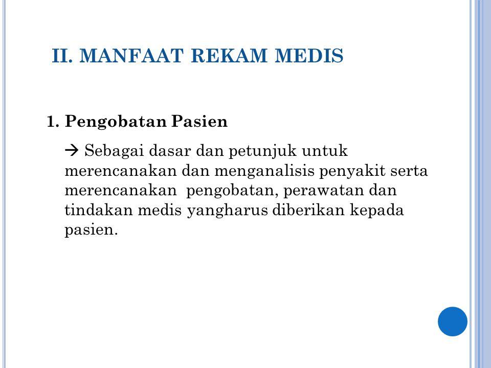 II. MANFAAT REKAM MEDIS Pengobatan Pasien