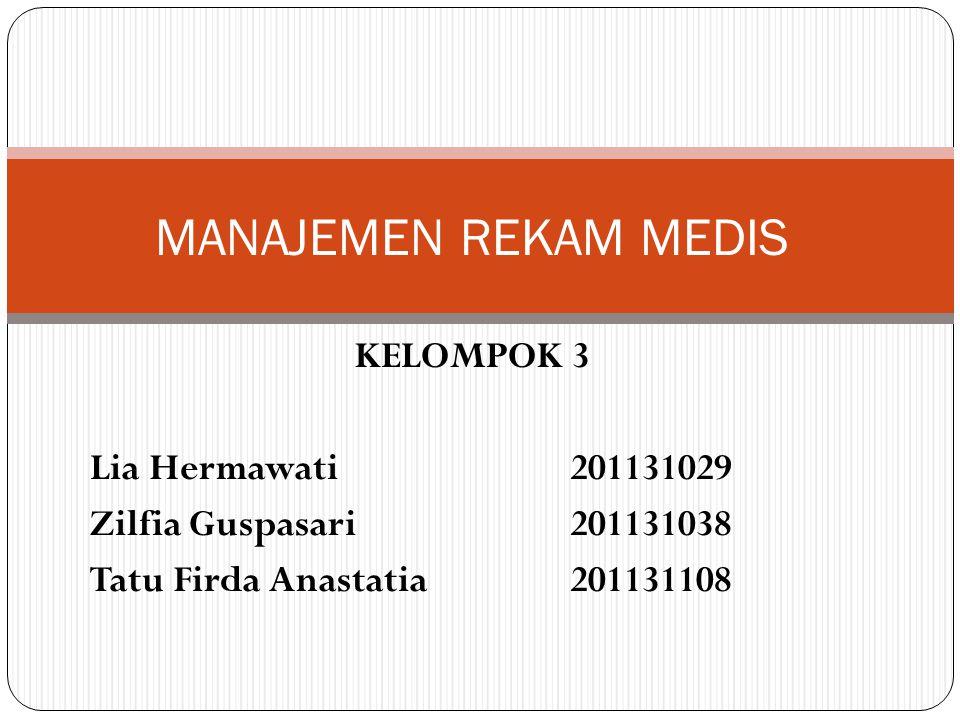 MANAJEMEN REKAM MEDIS KELOMPOK 3 Lia Hermawati 201131029