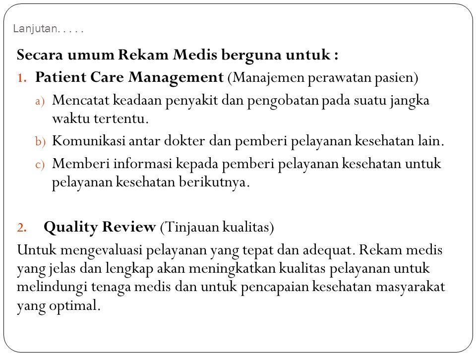 Secara umum Rekam Medis berguna untuk :
