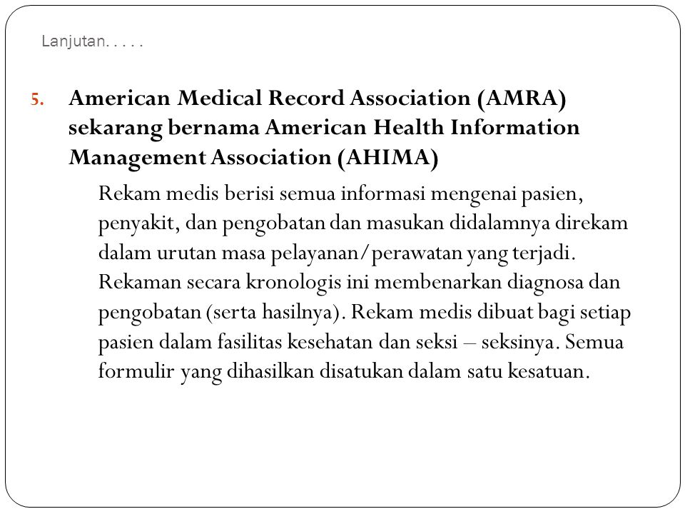 Lanjutan. . . . . American Medical Record Association (AMRA) sekarang bernama American Health Information Management Association (AHIMA)
