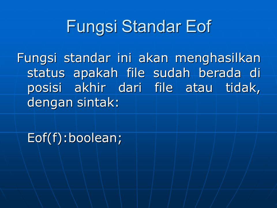 Fungsi Standar Eof Fungsi standar ini akan menghasilkan status apakah file sudah berada di posisi akhir dari file atau tidak, dengan sintak: