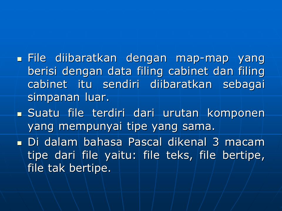 File diibaratkan dengan map-map yang berisi dengan data filing cabinet dan filing cabinet itu sendiri diibaratkan sebagai simpanan luar.