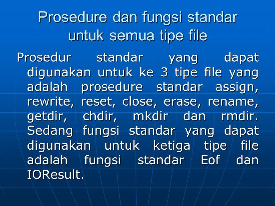 Prosedure dan fungsi standar untuk semua tipe file