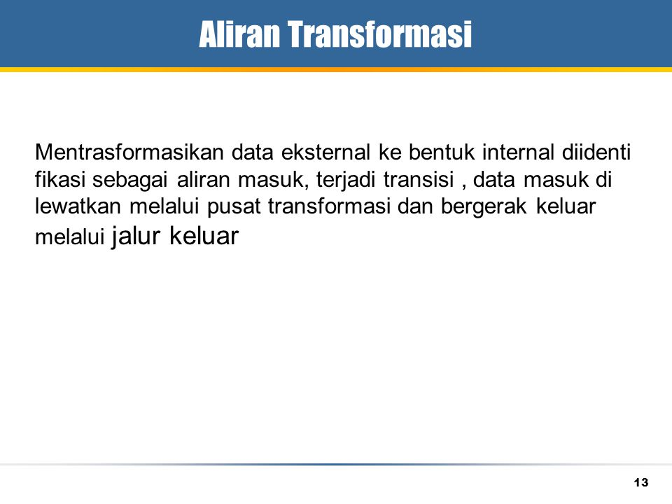 Aliran Transformasi Mentrasformasikan data eksternal ke bentuk internal diidenti. fikasi sebagai aliran masuk, terjadi transisi , data masuk di.