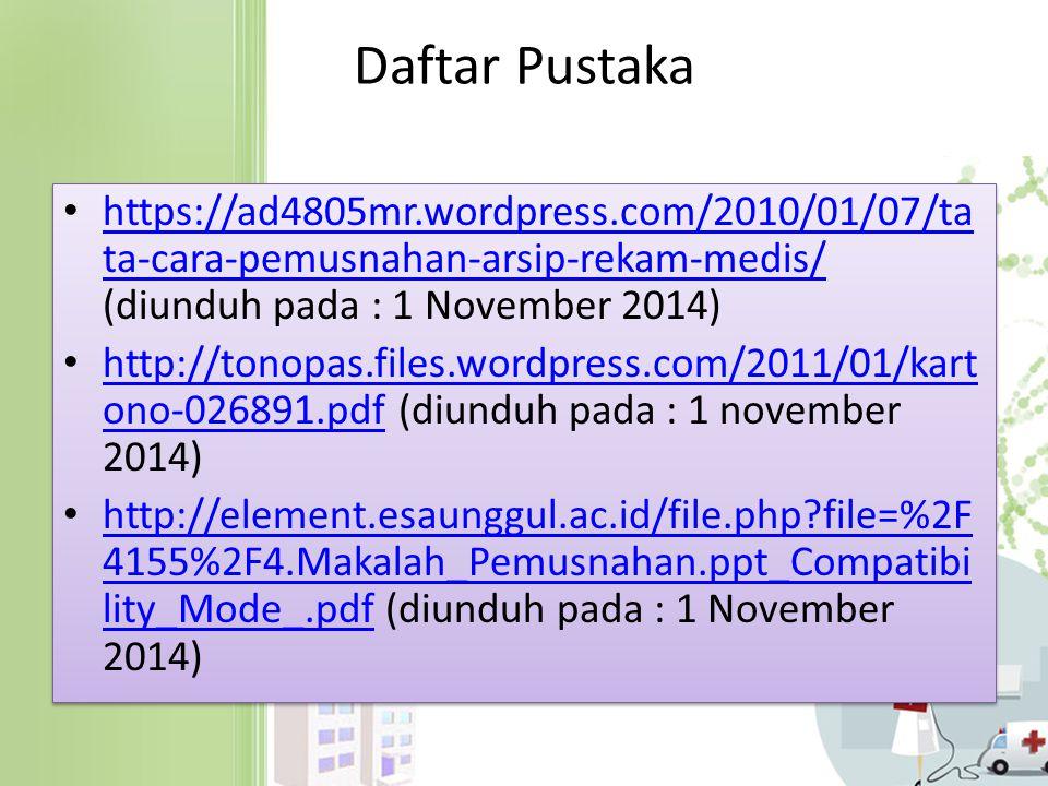 Daftar Pustaka https://ad4805mr.wordpress.com/2010/01/07/tata-cara-pemusnahan-arsip-rekam-medis/ (diunduh pada : 1 November 2014)