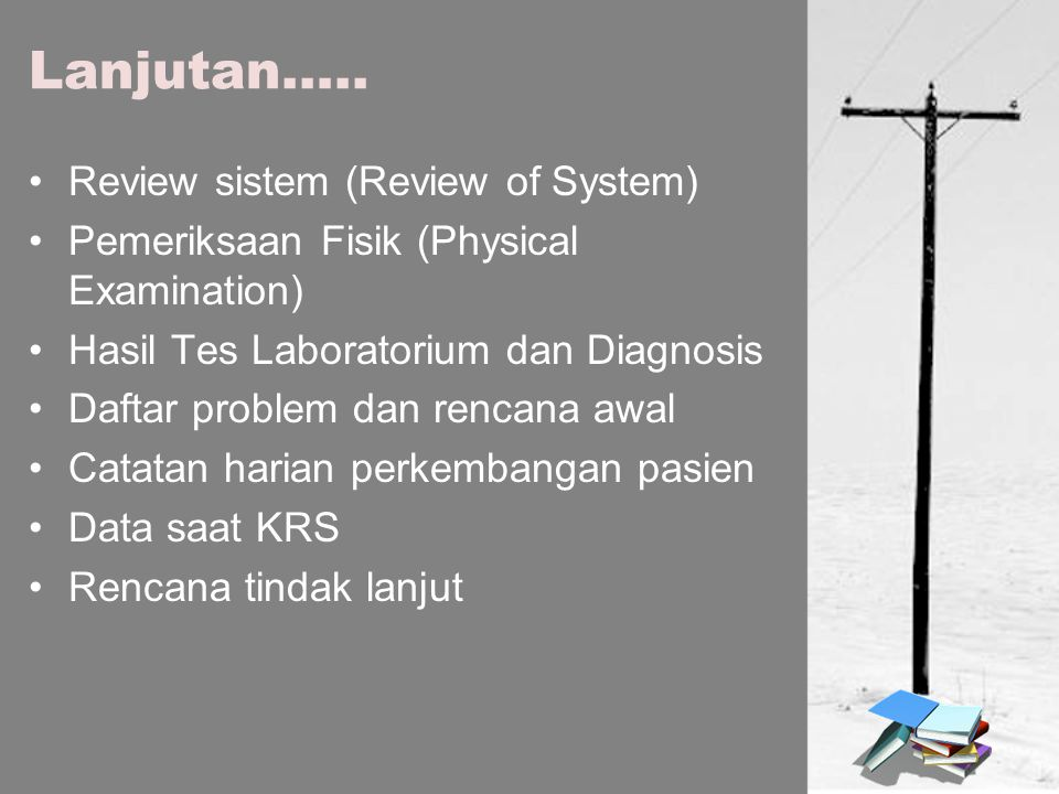 Lanjutan….. Review sistem (Review of System)