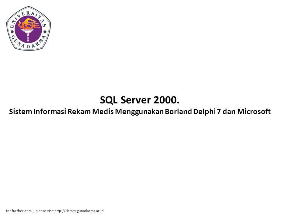 SQL Server 2000. Sistem Informasi Rekam Medis Menggunakan Borland Delphi 7 dan Microsoft