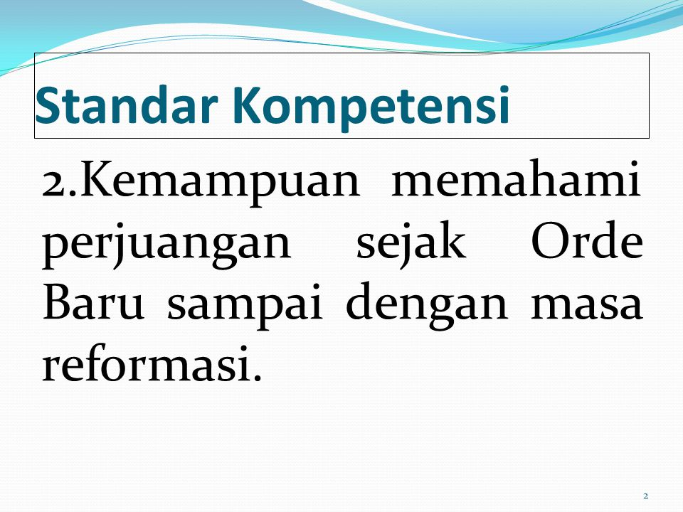 Standar Kompetensi 2.Kemampuan memahami perjuangan sejak Orde Baru sampai dengan masa reformasi.