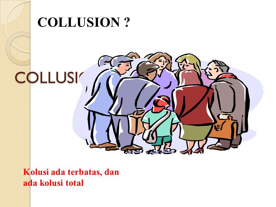 COLLUSION COLLUSION Kolusi ada terbatas, dan ada kolusi total