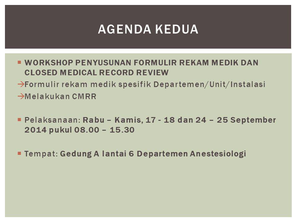 Agenda kedua WORKSHOP PENYUSUNAN FORMULIR REKAM MEDIK DAN CLOSED MEDICAL RECORD REVIEW. Formulir rekam medik spesifik Departemen/Unit/Instalasi.
