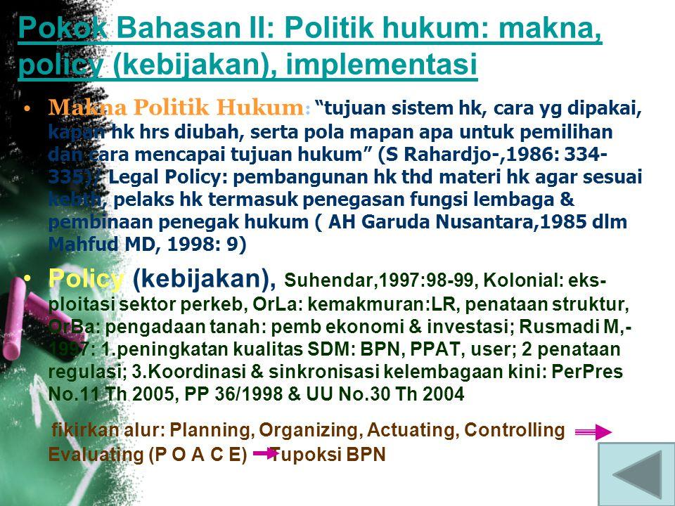 Pokok Bahasan II: Politik hukum: makna, policy (kebijakan), implementasi