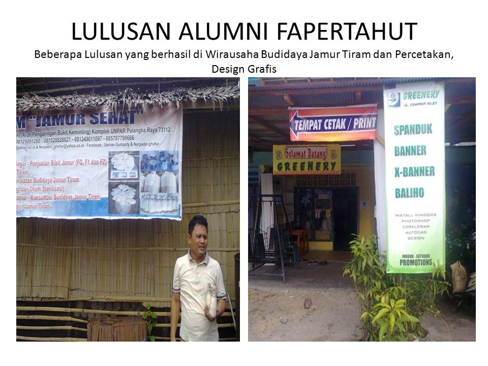LULUSAN ALUMNI FAPERTAHUT Beberapa Lulusan yang berhasil di Wirausaha Budidaya Jamur Tiram dan Percetakan, Design Grafis