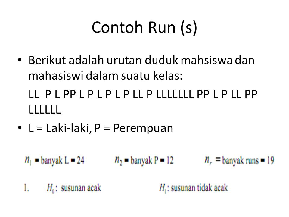Contoh Run (s) Berikut adalah urutan duduk mahsiswa dan mahasiswi dalam suatu kelas: LL P L PP L P L P L P LL P LLLLLLL PP L P LL PP LLLLLL.