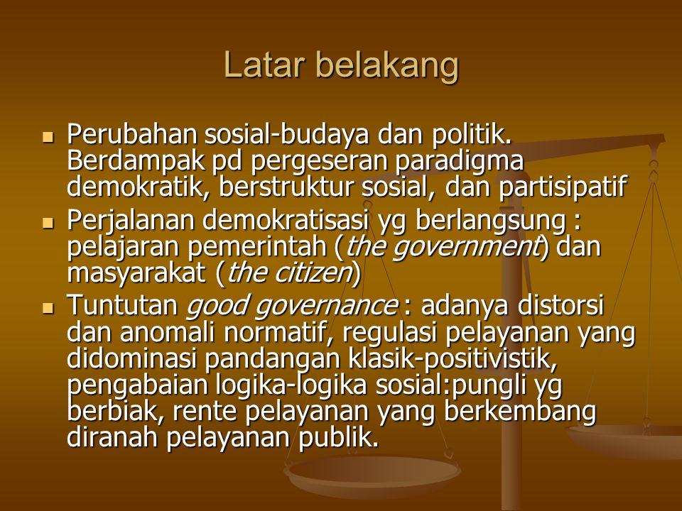 Latar belakang Perubahan sosial-budaya dan politik. Berdampak pd pergeseran paradigma demokratik, berstruktur sosial, dan partisipatif.