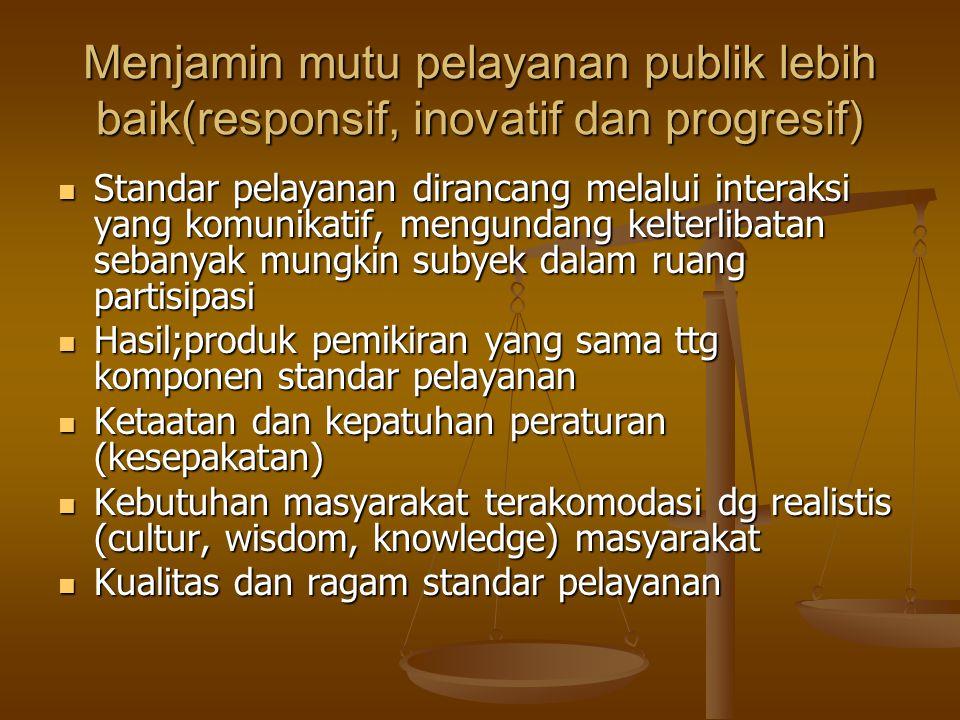 Menjamin mutu pelayanan publik lebih baik(responsif, inovatif dan progresif)