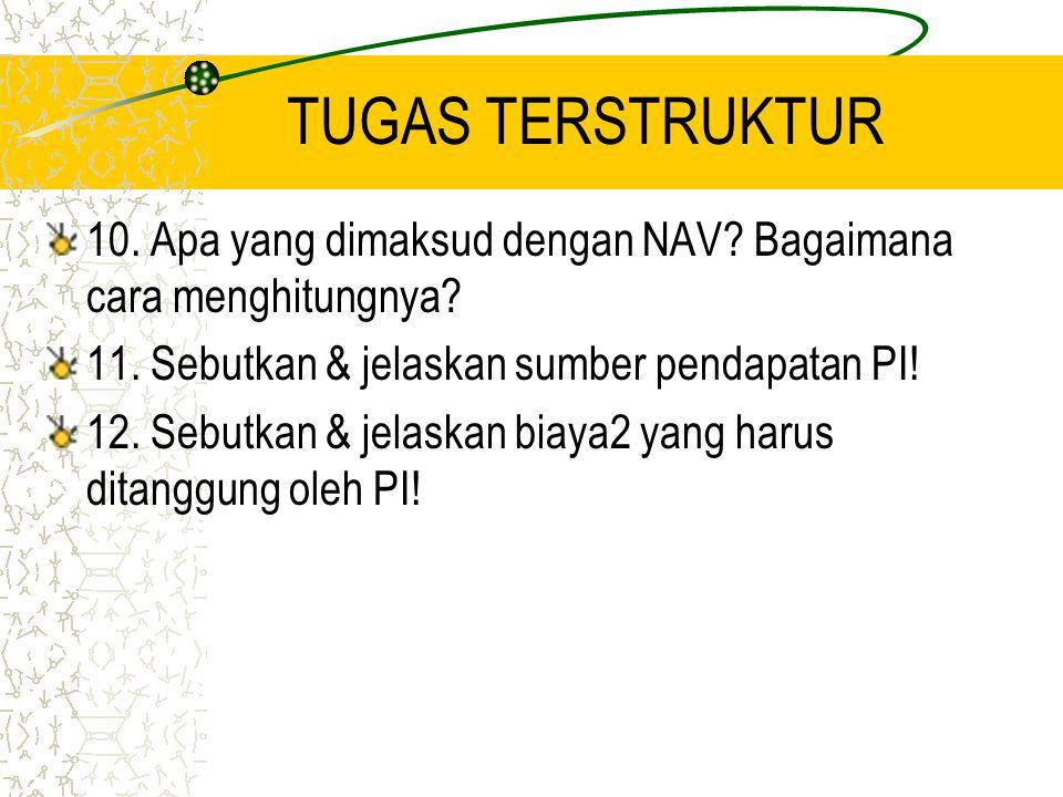 TUGAS TERSTRUKTUR 10. Apa yang dimaksud dengan NAV Bagaimana cara menghitungnya 11. Sebutkan & jelaskan sumber pendapatan PI!