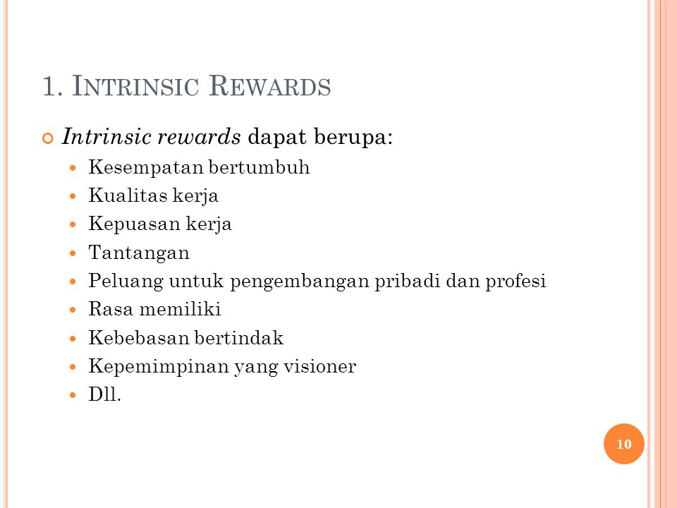 1. Intrinsic Rewards Intrinsic rewards dapat berupa: