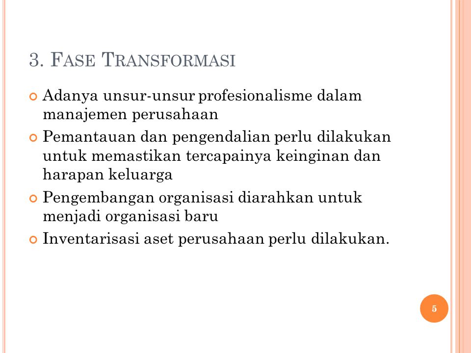 3. Fase Transformasi Adanya unsur-unsur profesionalisme dalam manajemen perusahaan.