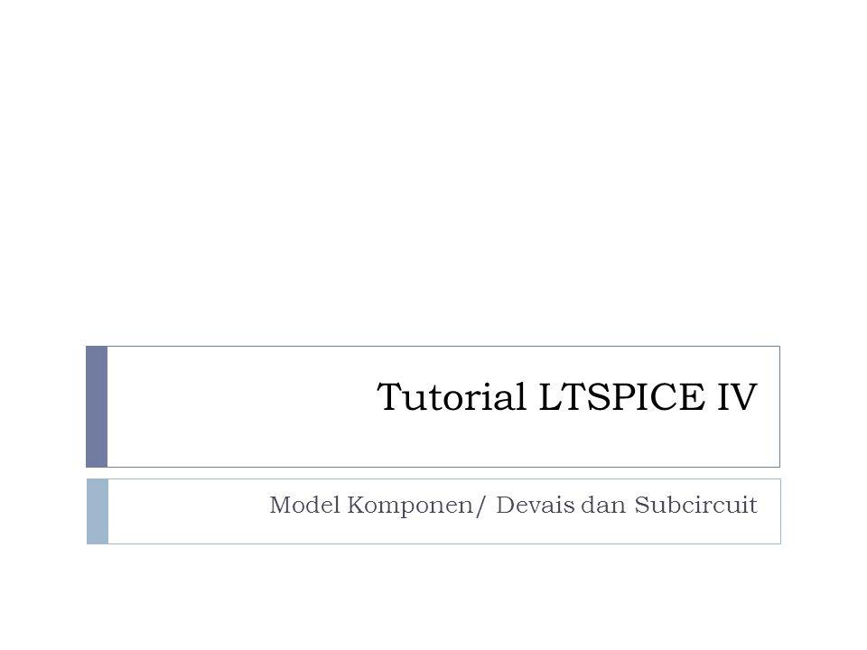 Model Komponen/ Devais dan Subcircuit