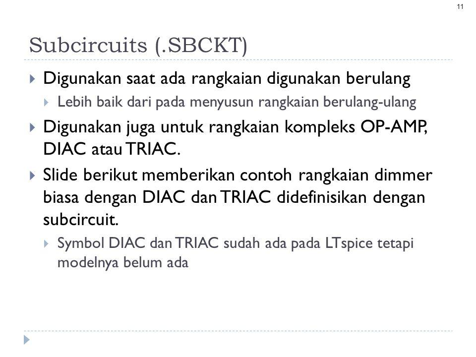 Subcircuits (.SBCKT) Digunakan saat ada rangkaian digunakan berulang