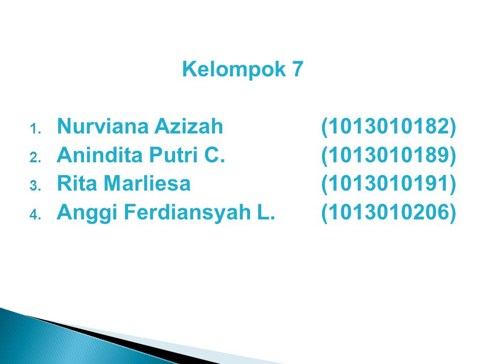 Kelompok 7 Nurviana Azizah (1013010182) Anindita Putri C. (1013010189) Rita Marliesa (1013010191)