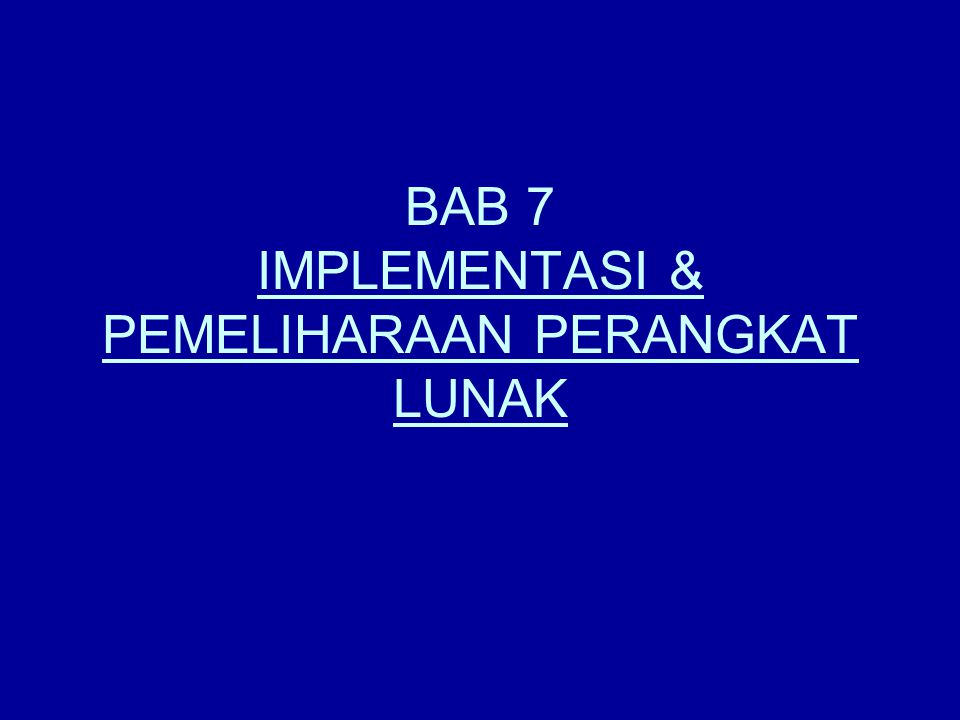 BAB 7 IMPLEMENTASI & PEMELIHARAAN PERANGKAT LUNAK